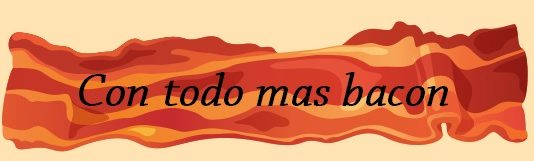 CON TODO MAS BACON